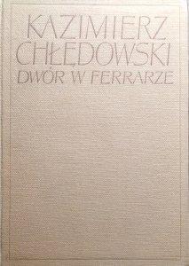 Kazimierz Chłędowski • Dwór w Ferrarze