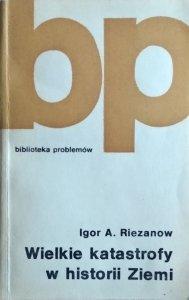 Igor Riezanow • Wielkie katastrofy w historii Ziemi