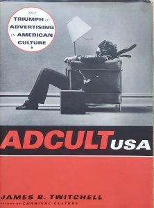 James B. Twitchell • Adcult USA. The Triumph of Advertising in American Culture