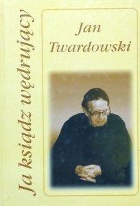 Jan Twardowski • Ja ksiądz wędrujący