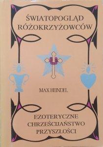 Max Heindel • Światopogląd Różokrzyżowców. Ezoteryczne chrześcijaństwo przyszłości