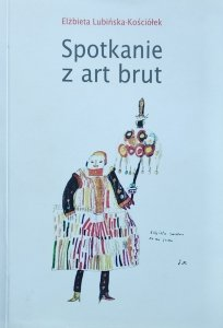 Elżbieta Lubińska-Kościółek • Spotkanie z art brut