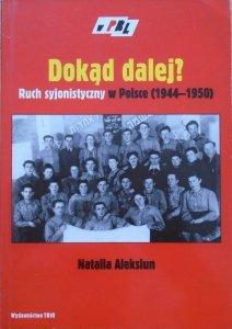 Natalia Aleksiun • Dokąd dalej? Ruch syjonistyczny w Polsce 1944-1950
