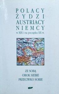 Polacy, Żydzi, Austriacy i Niemcy w XIX i na początku XX w. • Ze sobą - obok siebie - przeciwko sobie