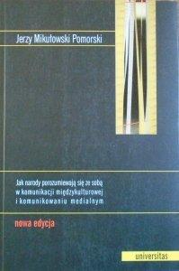 Jerzy Mikułowski Pomorski • Jak narody porozumiewają się ze sobą w komunikacji międzykulturowej i komunikowaniu medialnym