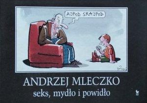 Andrzej Mleczko • seks, mydło i powidło