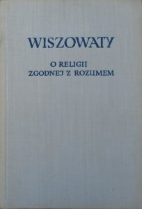 Andrzej Wiszowaty • O religii zgodnej w rozumem
