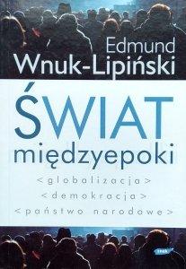 Edmund Wnuk-Lipiński • Świat międzyepoki. Globalizacja, demokracja, państwo narodowe