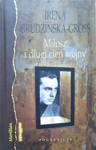 Irena Grudzińska-Gross • Miłosz i długi cień wojny