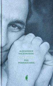 Aleksander Kaczorowski • Ota Pavel. Pod powierzchnią