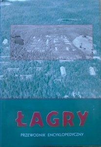 praca zbiorowa • Łagry. Przewodnik encyklopedyczny