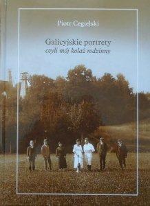 Piotr Cegielski • Galicyjskie portrety czyli mój kolaż rodzinny [dedykacja autorska]