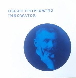 katalog wystawy • Oscar Troplowitz. Innowator