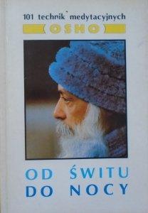 Osho • Od świtu do nocy. 101 technik medytacyjnych
