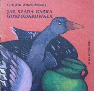 Ludwik Wiszniewski • Jak szara gąska gospodarowała [Hanna Krajnik] [Poczytaj mi mamo]