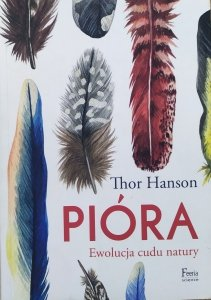 Thor Hanson • Pióra. Ewolucja cudu natury