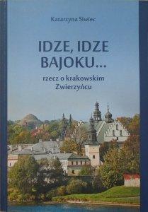 Katarzyna Siwiec • Idze, idze bajoku. Rzecz o krakowskim Zwierzyńcu