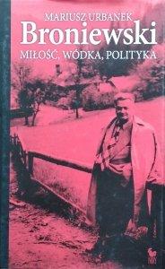 Mariusz Urbanek • Broniewski. Miłość, wódka, polityka