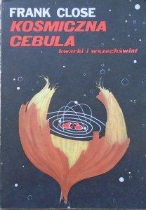 Frank Close • Kosmiczna cebula. Kwarki i wszechświat