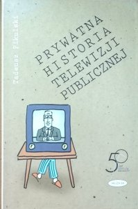 Tadeusz Pikulski • Prywatna historia telewizji publicznej