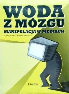 Marek Warecki, Wojciech Warecki • Woda z mózgu. Manipulacja w mediach