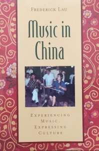 Frederick Lau • Music in China. Experiencing Music, Expressing Culture