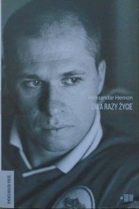 Aleksandar Hemon • Dwa razy życie. Bośnia i Ameryka