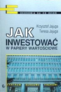 Krzysztof Jajuga • Jak inwestować w papiery wartościowe