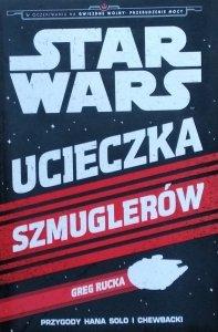 Greg Rucka • Ucieczka szmuglerów: Przygody Hana Solo i Chewbacki. Star Wars