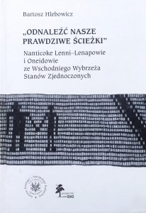 Bartosz Hlebowicz • Odnaleźć nasze prawdziwe ścieżki. Nanticoke Lenni-Lenapowie i Oneidowie ze Wschodniego Wybrzeża Stanów Zjednoczonych