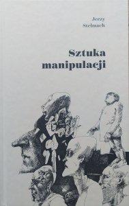 Jerzy Stelmach • Sztuka manipulacji