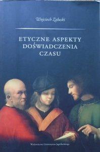 Wojciech Załuski • Etyczne aspekty doświadczenia czasu