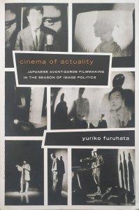 Yuriko Furuhata • Cinema of Actuality. Japanese Avant-Garde Filmmaking in the Season of Image Politics