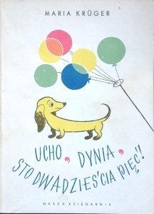 Maria Kruger • Ucho, dynia, sto dwadzieścia pięć!
