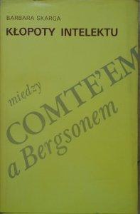 Barbara Skarga • Kłopoty intelektu. Między Comte'em a Bergsonem [dedykacja autorska]
