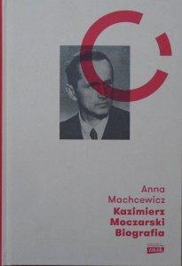 Anna Machcewicz • Kazimierz Moczarski. Biografia