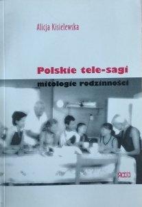 Alicja Kisielewska • Polskie tele-sagi. Mitologie codzienności