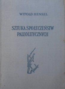 Witold Hensel • Sztuka społeczeństw paleolitycznych