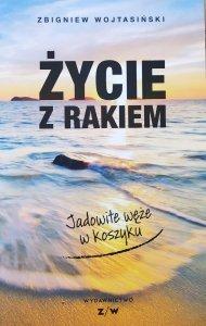 Zbigniew Wojtasiński • Życie z rakiem. Jadowite węże w koszyku
