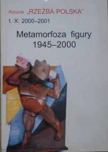 Rocznik 'Rzeźba Polska' t. X 2000-2001 • Metamorfozy figury 1945-2000