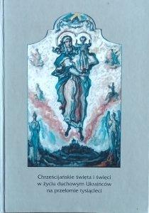 Włodzimierz Mokry • Chrześcijańskie święta i święci w życiu duchowym Ukraińców na przełomie tysiącleci