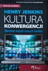 Henry Jenkins • Kultura konwergencji