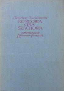 Stanisław Gawlikowski • Końcowa gra szachowa. Zakończenia figurowo-pionowe