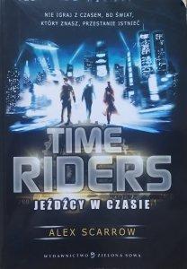 Alex Scarrow • Time Riders. Jeźdźcy w czasie