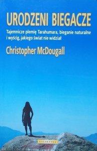Christopher McDougall • Urodzeni biegacze. Tajemnicze plemię Tarahumara, bieganie naturalne i wyścig, jakiego świat nie widział