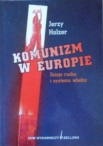 Jerzy Holzer • Komunizm w Europie. Dzieje ruchu i systemu władzy