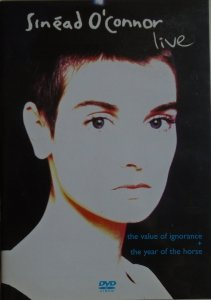Sinead O'Connor • Live: The Value of Ignorance + The Year of the Horse • DVD