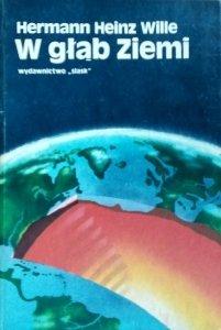 Hermann Heinz Wille • W głąb Ziemi