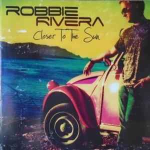 Robbie Rivera • Closer to the Sun • CD