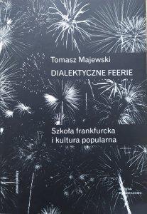 Tomasz Majewski • Dialektyczne feerie. Szkoła frankfurcka i kultura popularna